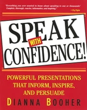 Speak with Confidence! - Powerful Presentations that Inform Inspire ebook by Dianna Booher