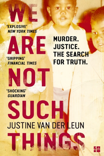 We Are Not Such Things: A Murder in a South African Township and the Search for Truth and Reconciliation ebook by Justine van der Leun