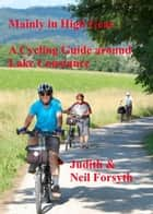 Mainly in High Gear A cycling guide around Lake Constance ebook by Neil Forsyth