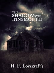 The Shadow Over Innsmouth ebook by H. P. Lovecraft