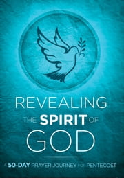 Revealing the Spirit of God - A 50-Day Prayer Journey for Pentecost ebook by Passio Faith