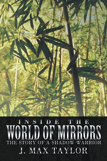 Inside the World of Mirrors - The Story of a Shadow Warrior ebook by J. Max Taylor