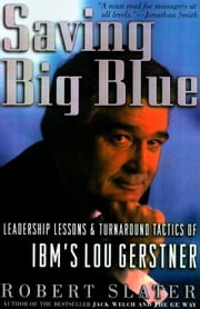 Saving Big Blue: Leadership Lessons & Turnaround Tactics of IBM's Lou Gerstner ebook by Slater, Robert