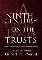 A Ninth Century Treatise on the Law of Trusts ebook by Gilbert Paul Verbit