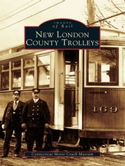 New London County Trolleys ebook by Connecticut Motor Coach Museum