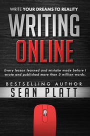 Writing Online - Write Your Dreams to Reality ebook by Sean Platt