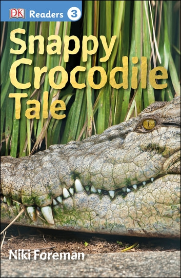 DK Readers L3: Snappy Crocodile Tale ebook by Niki Foreman