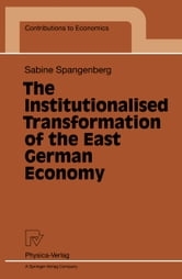 The Institutionalised Transformation of the East German Economy ebook by Sabine Spangenberg