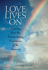 Love Lives On - Learning from the Extraordinary Encounters of the Bereaved ebook by Louis LaGrand