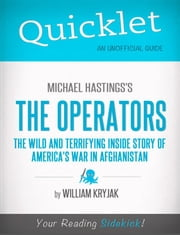 Quicklet on Michael Hastings' The Operators: The Wild and Terrifying Inside Story of America's War in Afghanistan ebook by William  Kryjak