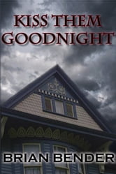 Kiss Them Goodnight ebook by Brian Bender