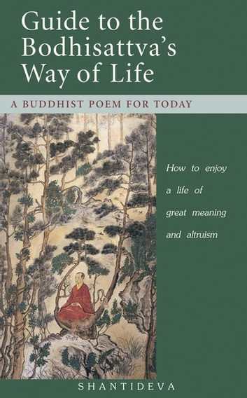 Guide to the Bodhisattva's Way of Life - How to enjoy a life of great meaning and altruism ebook by Shantideva