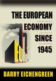 The European Economy since 1945: Coordinated Capitalism and Beyond ebook by Eichengreen, Barry