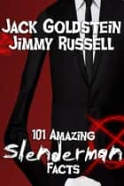 101 Amazing Slenderman Facts ebook by Jack Goldstein