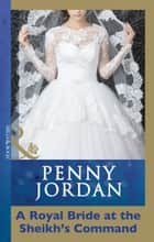A Royal Bride at the Sheikh's Command (Mills & Boon Modern) ebook by Penny Jordan