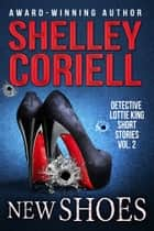 New Shoes - Detective Lottie King Mystery Short Stories, Vol. 2 ebook by Shelley Coriell