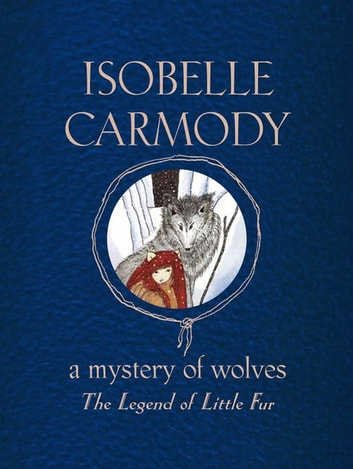 A Mystery of Wolves: The Legend of Little Fur - A Mystery of Wolves ebook by Isobelle Carmody