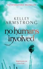No Humans Involved - Number 7 in series ebook by Kelley Armstrong