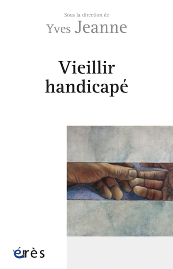 Vieillir handicapé ebook by Yves JEANNE