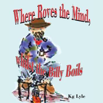 Where Roves the Mind, Whilst the Billy Boils ebook by Kg Lyle