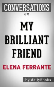 Conversation on My Brilliant Friend: A Novel by Elena Ferrante | Conversation Starters ebook by Daily Books