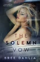 The Solemn Vow: A Love Story Told from Rock Bottom - Second Chance Love Triangle Romance ebook by Bree Dahlia