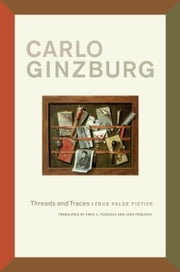 Threads and Traces - True False Fictive ebook by Carlo Ginzburg