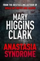 Anastasia Syndrome ebook by Mary Higgins Clark