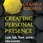 Creating Personal Presence - Look, Talk, Think, and Act Like a Leader audiobook by Dianna Booher