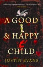 A Good and Happy Child ebook by Justin Evans