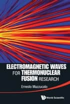 Electromagnetic Waves for Thermonuclear Fusion Research ebook by Ernesto Mazzucato