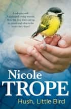 Hush Little Bird ebook by Nicole Trope