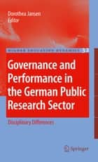 Governance and Performance in the German Public Research Sector - Disciplinary Differences ebook by Dorothea Jansen