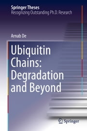 Ubiquitin Chains: Degradation and Beyond ebook by Arnab De