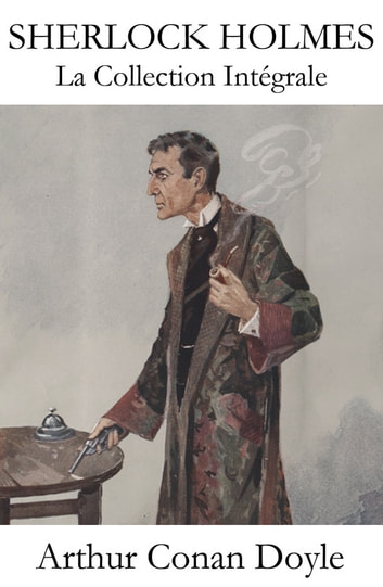 La Collection Intégrale de Sherlock Holmes ebook by Arthur Conan Doyle