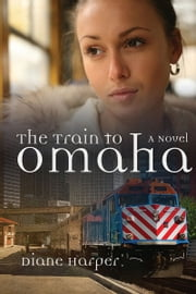 The Train To Omaha ebook by Diane Harper