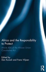 Africa and the Responsibility to Protect - Article 4(h) of the African Union Constitutive Act ebook by Dan Kuwali,Frans Viljoen
