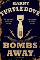 Bombs Away ebook by Harry Turtledove
