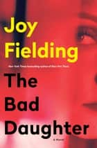 The Bad Daughter ebook by Joy Fielding