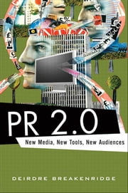 PR 2.0: New Media, New Tools, New Audiences ebook by Breakenridge, Deirdre K.