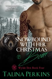 Snowbound With Her Christmas Bear - Wylde Den, #4 ebook by Talina Perkins
