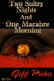 TWO SULTRY NIGHTS AND ONE MACABRE MORNING ebook by Jeff Prebis
