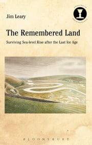 The Remembered Land - Surviving Sea-level Rise after the Last Ice Age ebook by Dr Jim Leary
