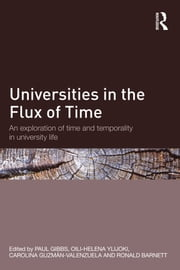 Universities in the Flux of Time - An exploration of time and temporality in university life ebook by Paul Gibbs,Oili-Helena Ylijoki,Carolina Guzmán-Valenzuela,Ronald Barnett