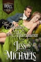 The Matter of a Marquess - The Duke's By-Blows, #3 ebook by Jess Michaels
