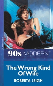 The Wrong Kind Of Wife (Mills & Boon Vintage 90s Modern) 電子書 by Roberta Leigh