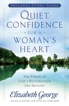 Quiet Confidence for a Woman's Heart ebook by Elizabeth George