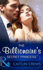 The Billionaire's Secret Princess (Mills & Boon Modern) (Scandalous Royal Brides, Book 2) ebook by Caitlin Crews