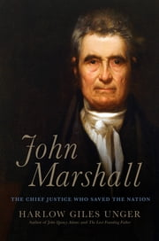 John Marshall - The Chief Justice Who Saved the Nation ebook by Harlow Giles Unger