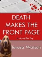 Death Makes The Front Pages ebook by Teresa Watson